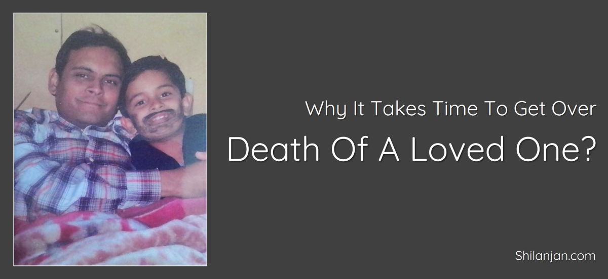 Nugget-28: Why It Takes Time To Get Over Death Of A Loved One?
