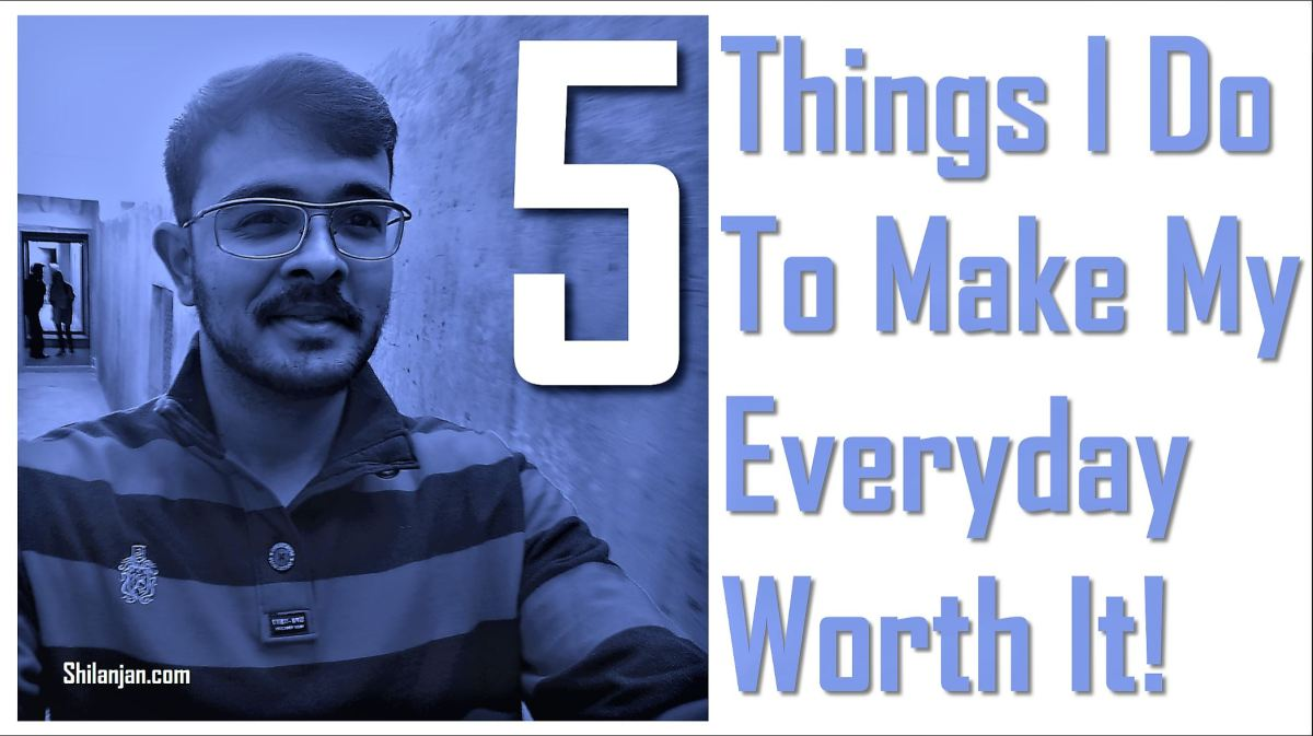 5 Things I Do To Make My Everyday Worth It!