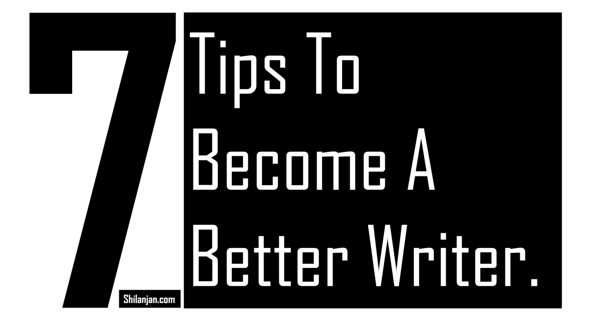 7 Tips To Become A Better Writer.